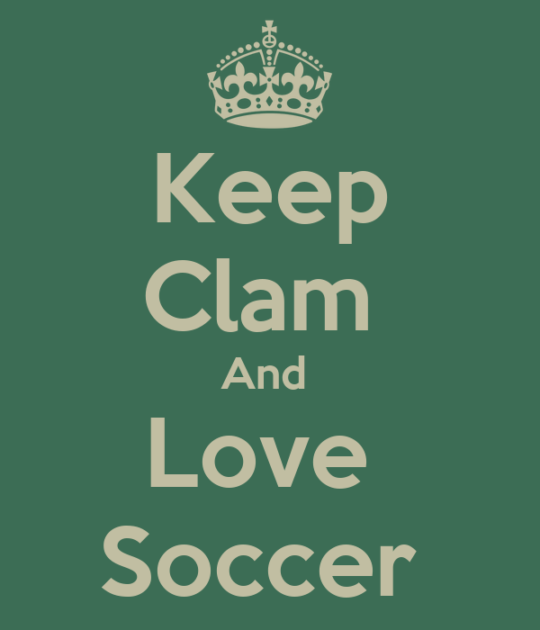 Keep Clam  And  Love  Soccer