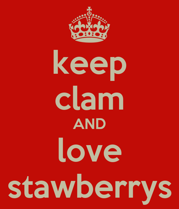 keep clam AND love stawberrys