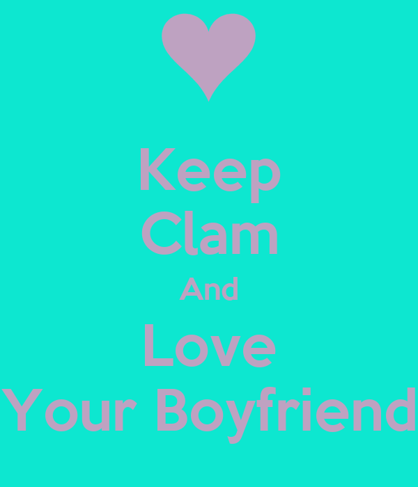 Keep Clam And Love Your Boyfriend