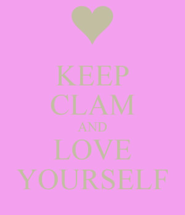 KEEP CLAM AND LOVE YOURSELF