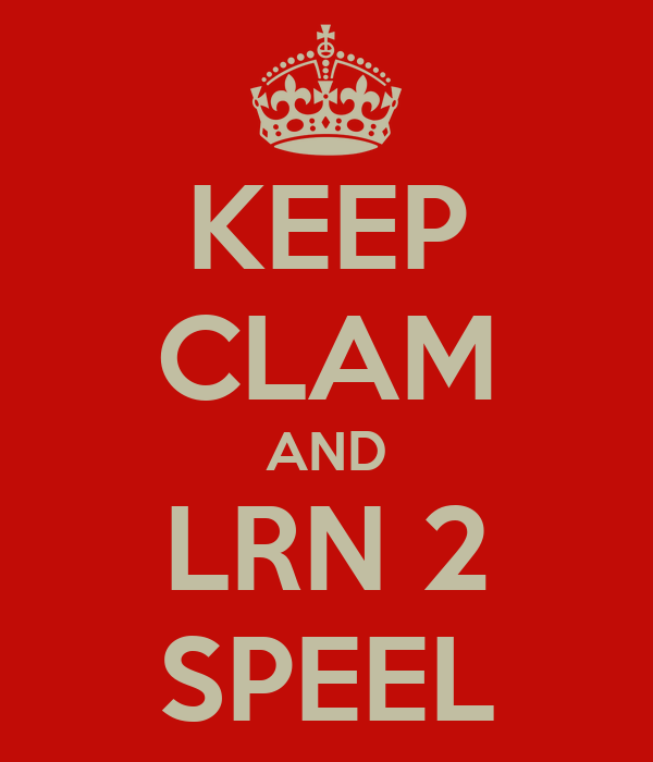 KEEP CLAM AND LRN 2 SPEEL