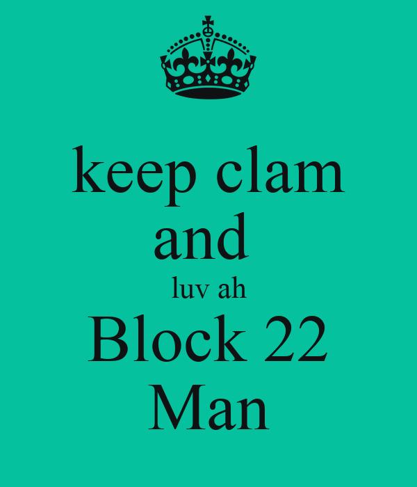 keep clam and  luv ah Block 22 Man