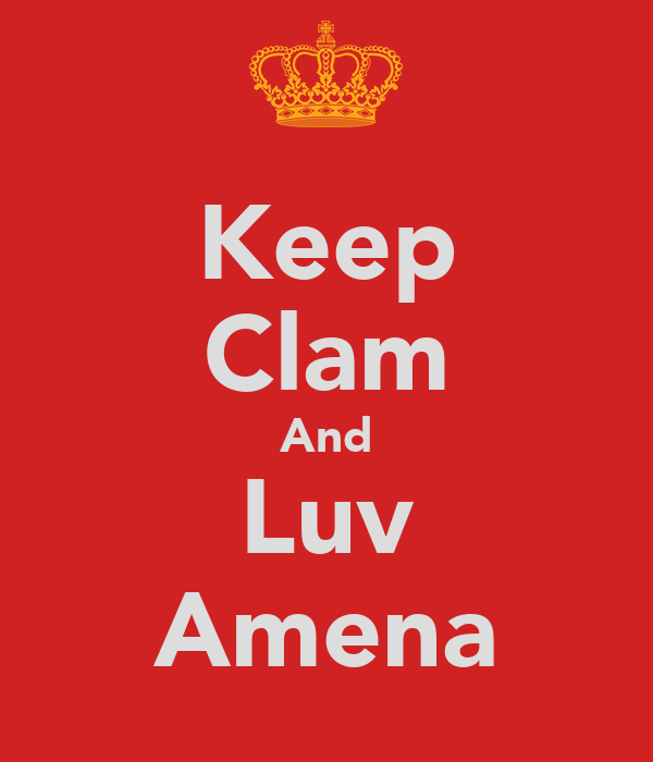 Keep Clam And Luv Amena