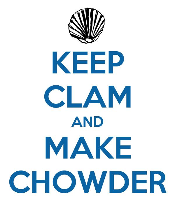 KEEP CLAM AND MAKE CHOWDER
