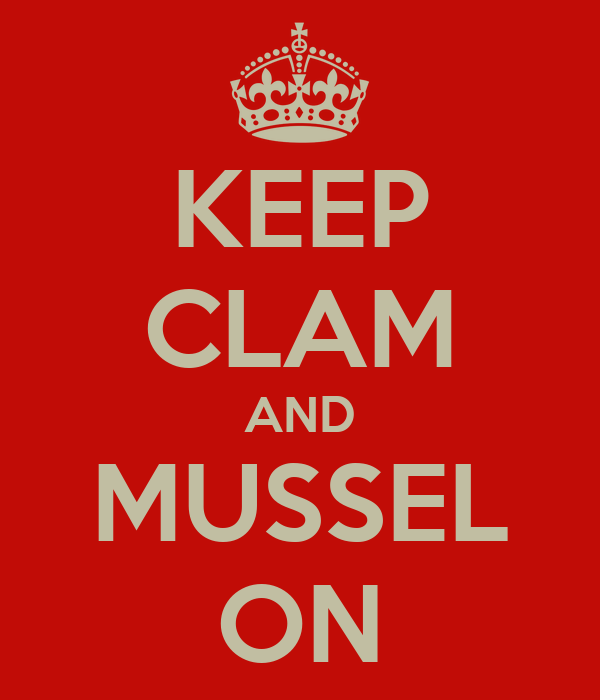 KEEP CLAM AND MUSSEL ON
