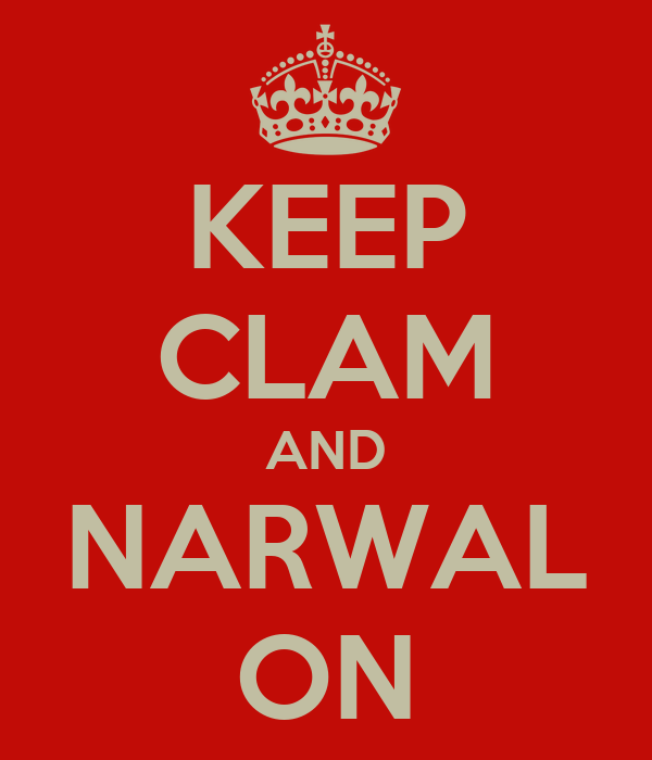 KEEP CLAM AND NARWAL ON