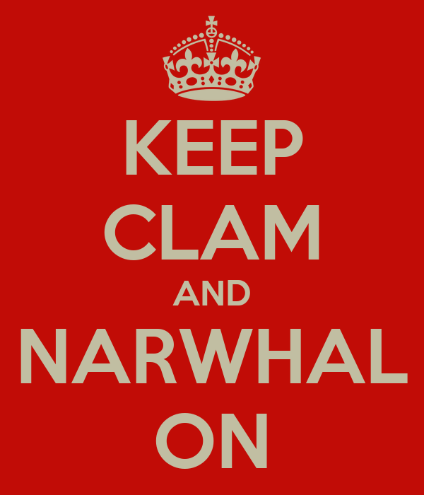 KEEP CLAM AND NARWHAL ON