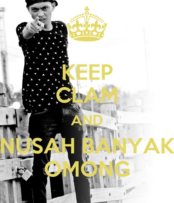 KEEP CLAM AND NUSAH BANYAK OMONG
