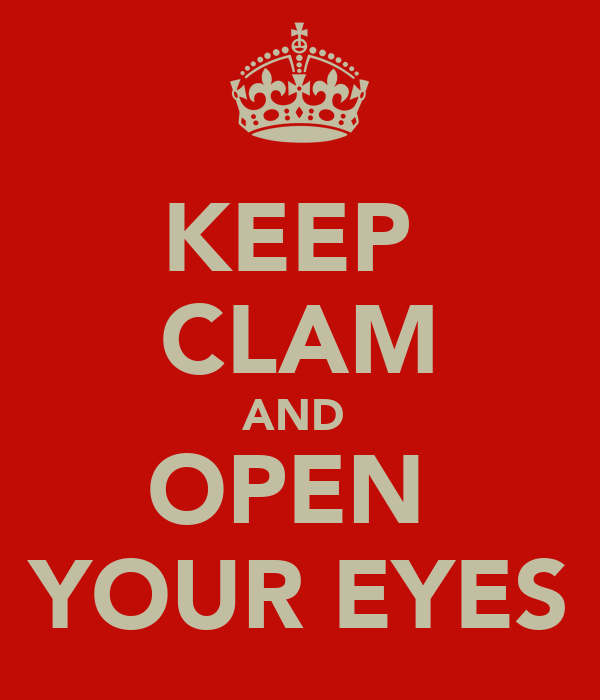 KEEP  CLAM AND  OPEN  YOUR EYES