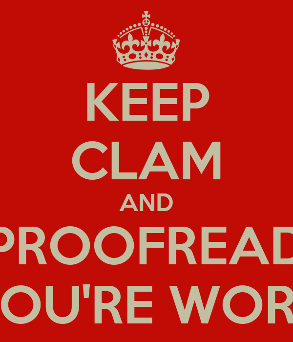 KEEP CLAM AND PROOFREAD YOU'RE WORK