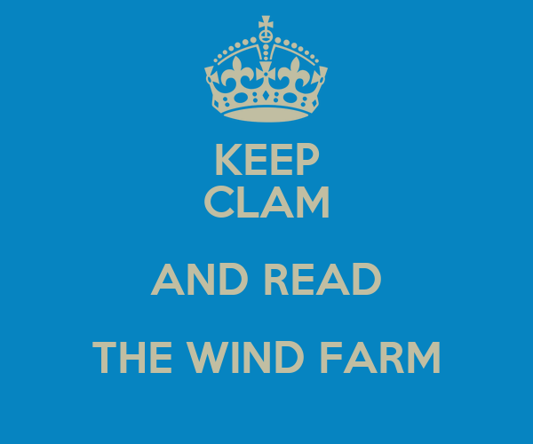 KEEP CLAM AND READ THE WIND FARM