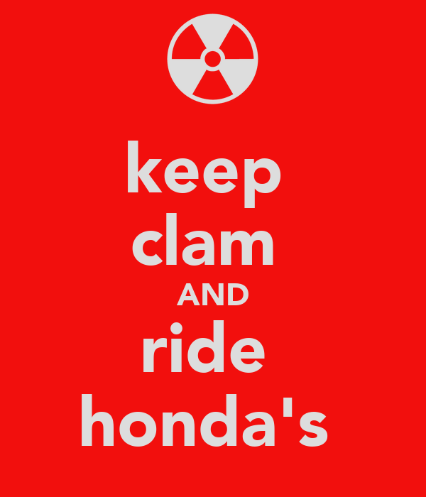 keep  clam  AND ride  honda's