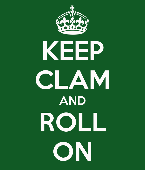 KEEP CLAM AND ROLL ON
