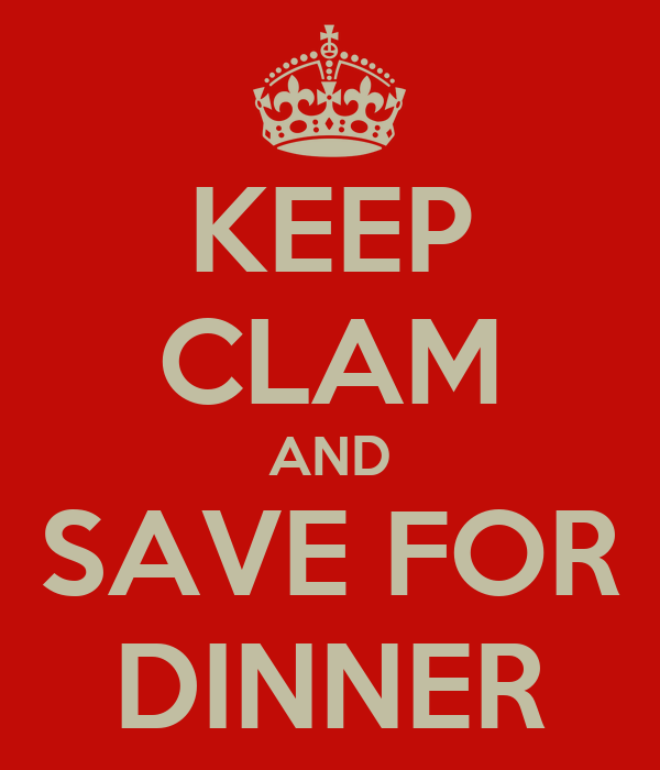 KEEP CLAM AND SAVE FOR DINNER