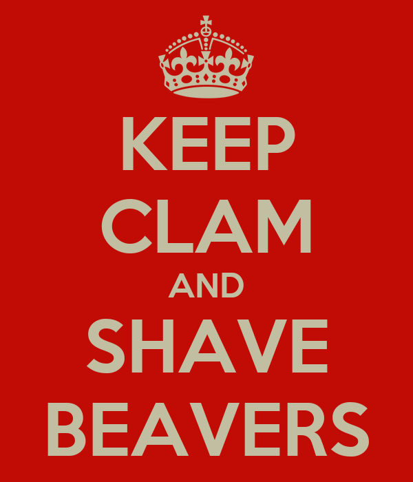 KEEP CLAM AND SHAVE BEAVERS