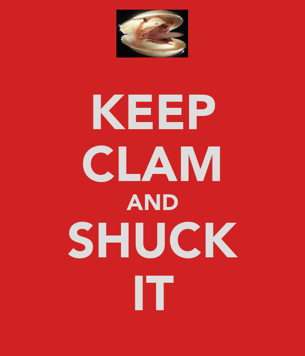 KEEP CLAM AND SHUCK IT