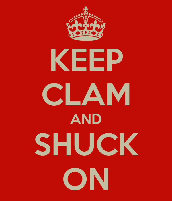 KEEP CLAM AND SHUCK ON