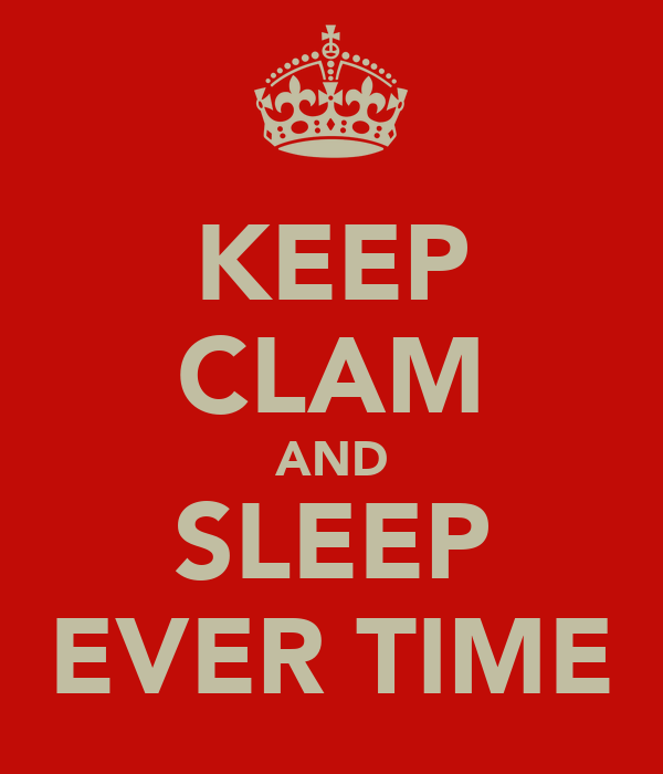 KEEP CLAM AND SLEEP EVER TIME