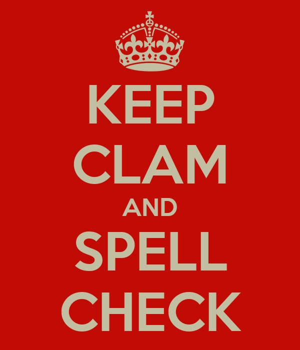 KEEP CLAM AND SPELL CHECK