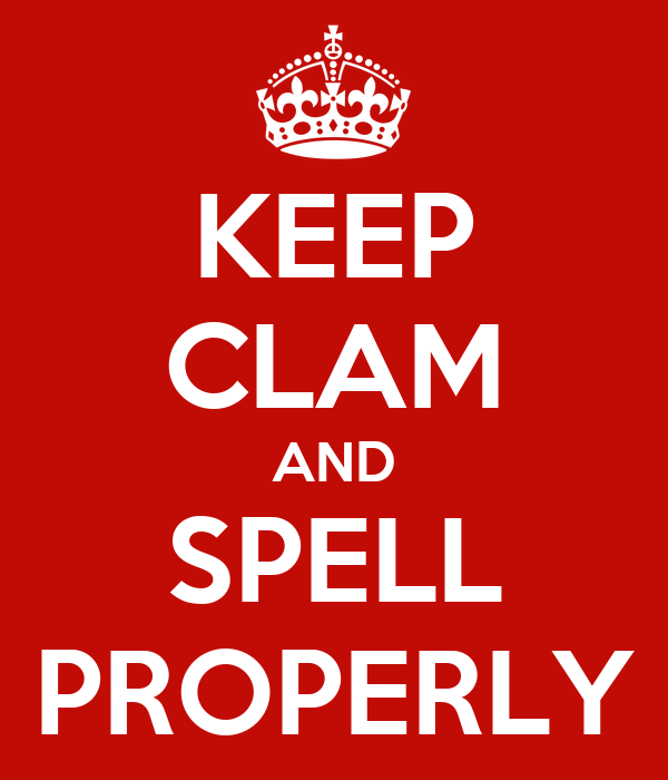 KEEP CLAM AND SPELL PROPERLY