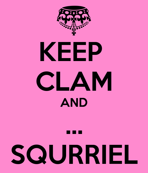 KEEP  CLAM AND ... SQURRIEL