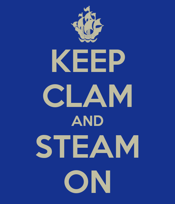 KEEP CLAM AND STEAM ON