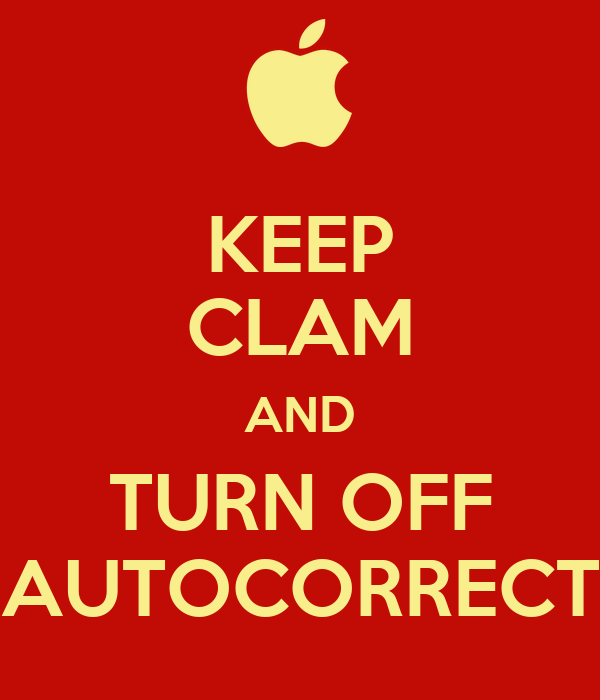 KEEP CLAM AND TURN OFF AUTOCORRECT