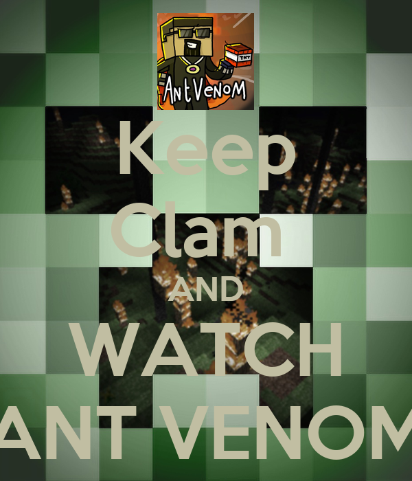 Keep Clam  AND WATCH ANT VENOM