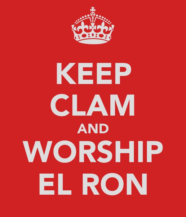 KEEP CLAM AND WORSHIP EL RON