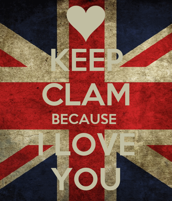 KEEP CLAM BECAUSE   I LOVE  YOU