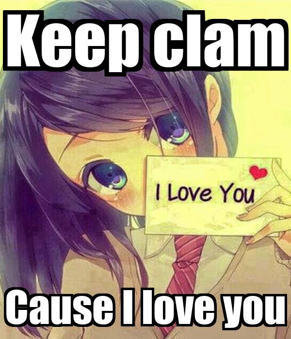 Keep clam Cause I love you