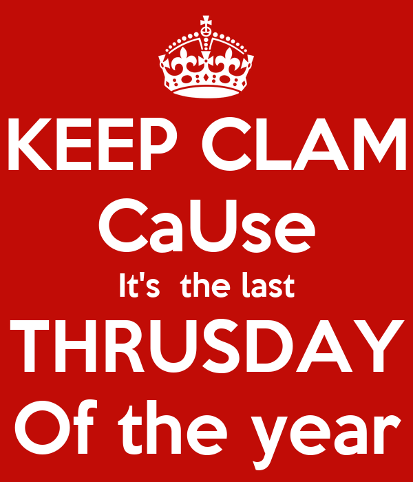 KEEP CLAM CaUse It's  the last THRUSDAY Of the year