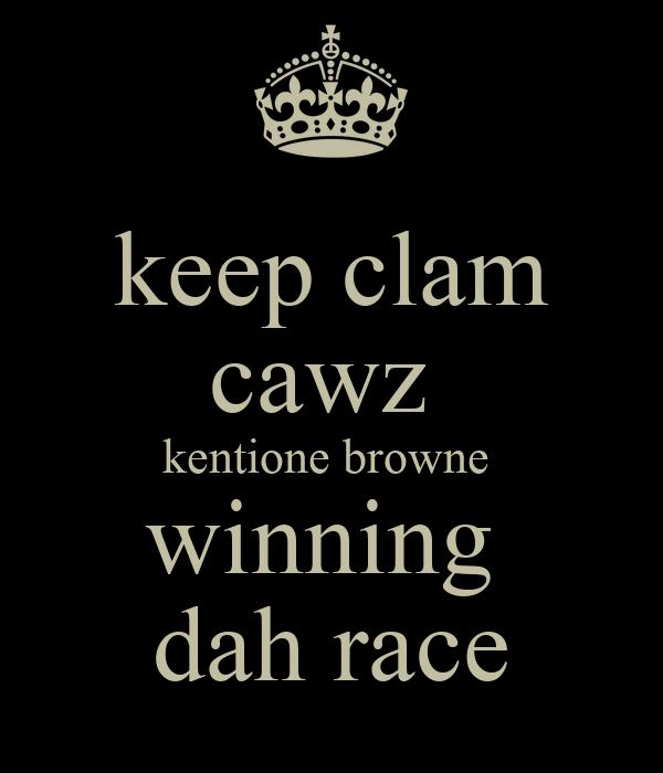 keep clam cawz  kentione browne  winning  dah race