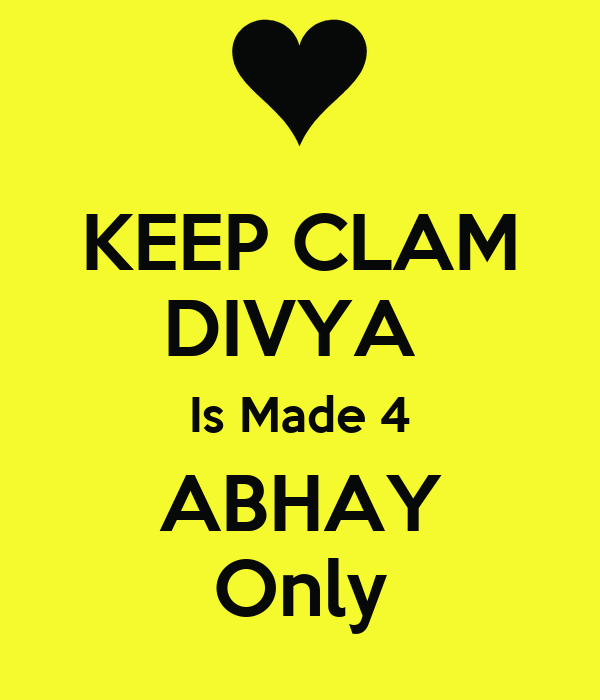 KEEP CLAM DIVYA  Is Made 4 ABHAY Only