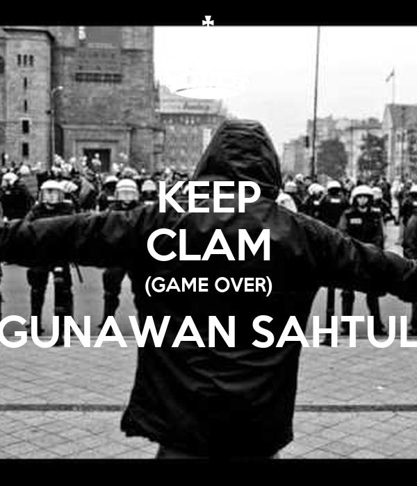 KEEP CLAM (GAME OVER) GUNAWAN SAHTUL