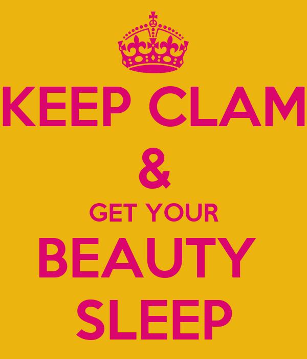 KEEP CLAM & GET YOUR BEAUTY  SLEEP