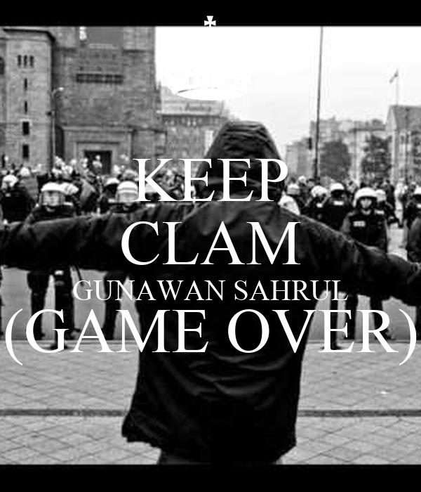KEEP CLAM GUNAWAN SAHRUL (GAME OVER)