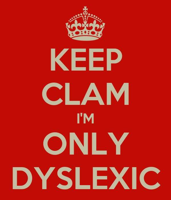 KEEP CLAM I'M ONLY DYSLEXIC
