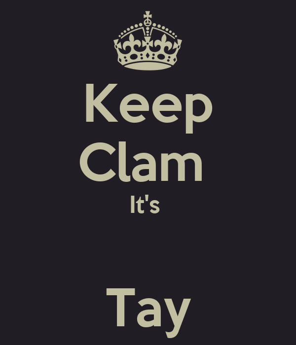 Keep Clam  It's   Tay