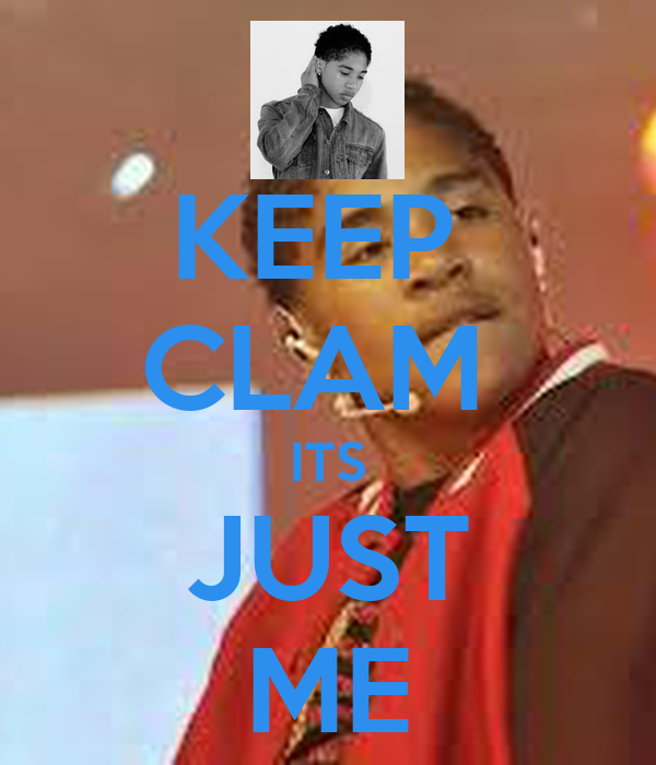 KEEP  CLAM  ITS JUST ME