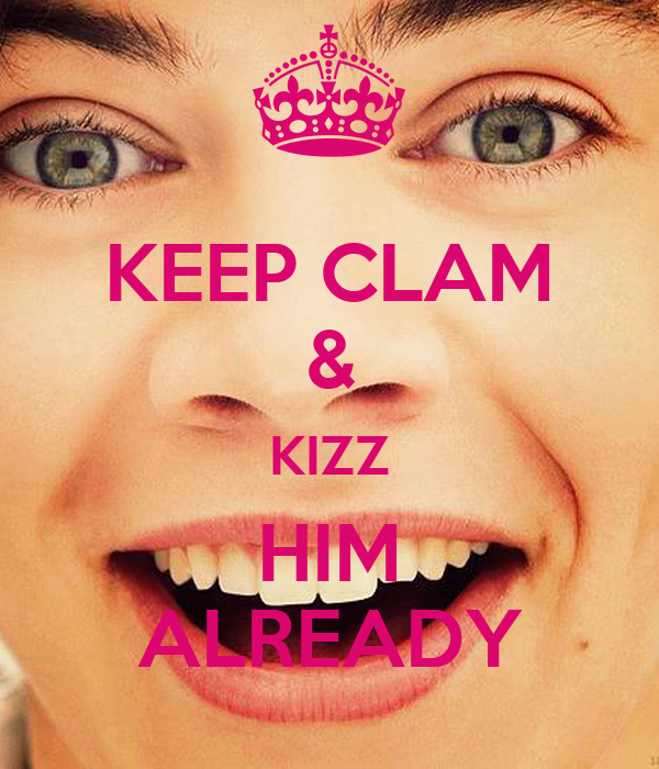 KEEP CLAM & KIZZ HIM ALREADY