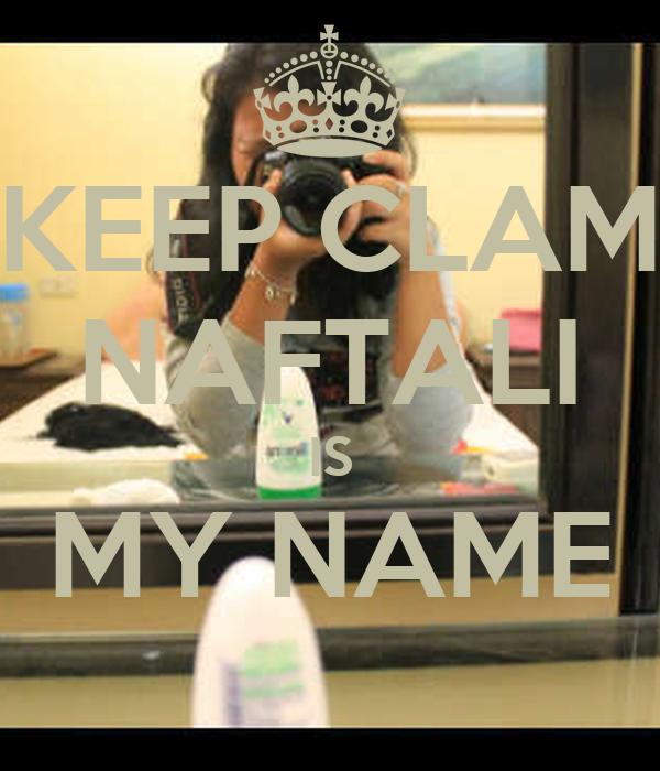 KEEP CLAM NAFTALI IS MY NAME