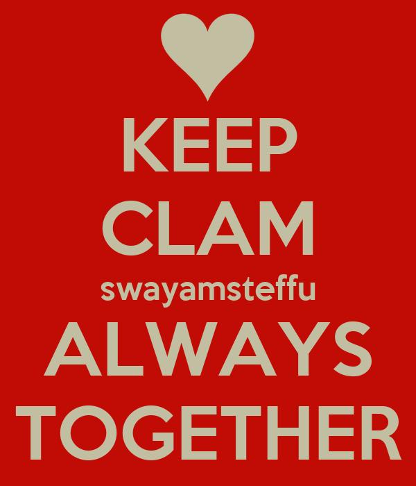 KEEP CLAM swayamsteffu ALWAYS TOGETHER