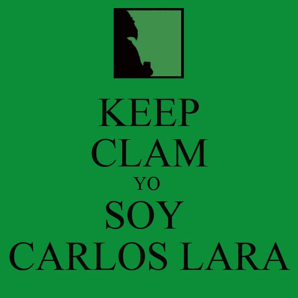 KEEP CLAM YO  SOY  CARLOS LARA