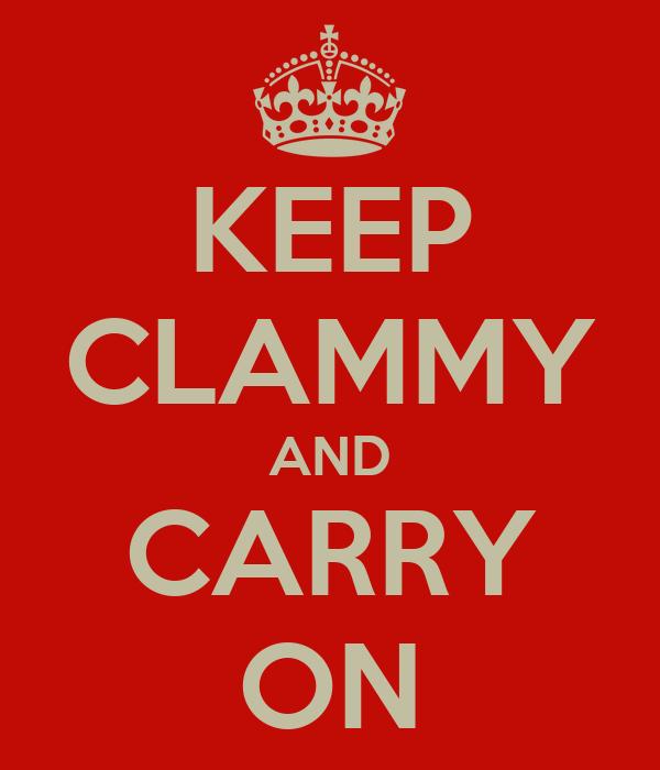 KEEP CLAMMY AND CARRY ON
