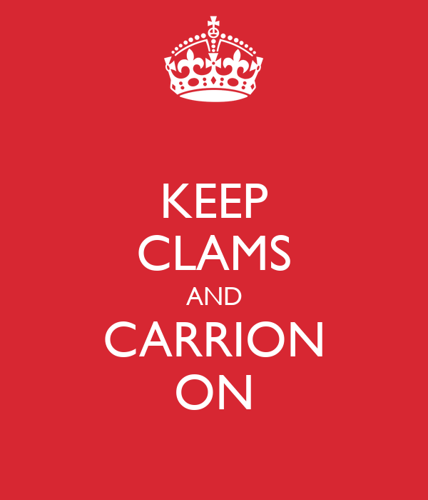 KEEP CLAMS AND CARRION ON