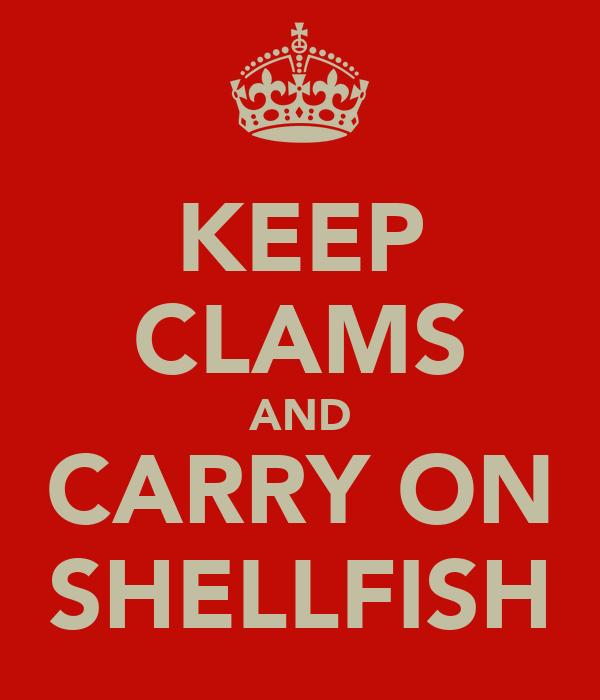 KEEP CLAMS AND CARRY ON SHELLFISH