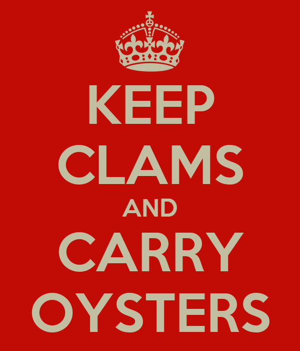 KEEP CLAMS AND CARRY OYSTERS
