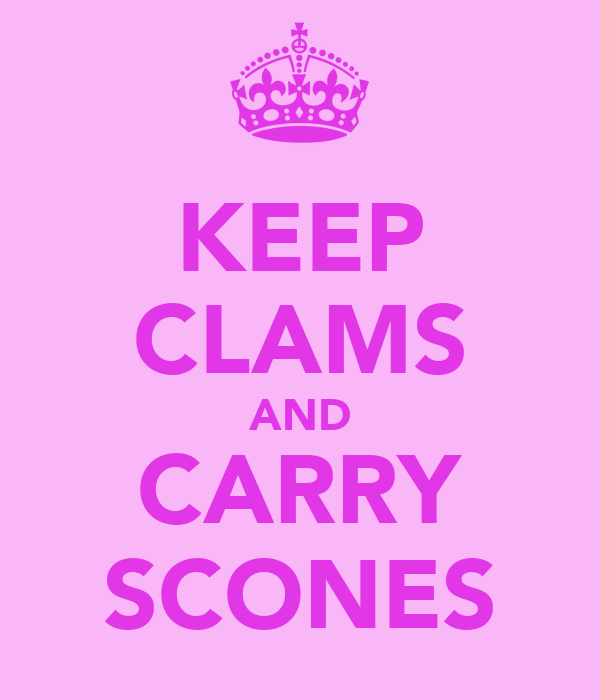 KEEP CLAMS AND CARRY SCONES