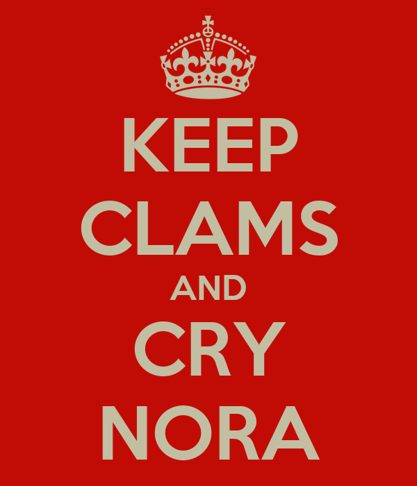 KEEP CLAMS AND CRY NORA